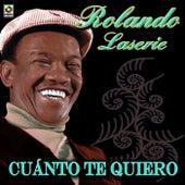 Cuanto Te Quiero de Rolando LaSerie