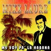 Me Voy Pa'la Habana by Mike Laure