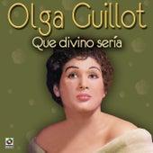 Que Divino Seria by Olga Guillot