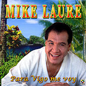 Para Vigo Me Voy by Mike Laure
