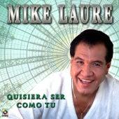 Quisiera Ser Como Tu by Mike Laure