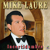 Incertidumbre by Mike Laure