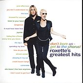 Don't Bore Us - Get To The Chorus! Roxette's Greatest Hits von Roxette