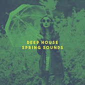 Deep House Spring Sounds by Various Artists