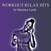 Workout Relax Hits von Maxence Luchi