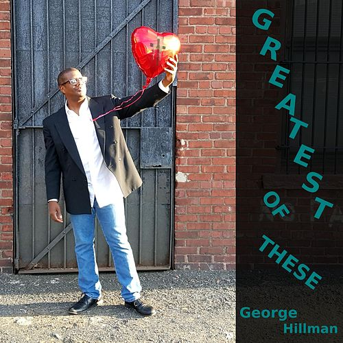 Greatest of These by George Hillman