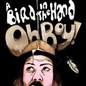 A Bird in the Hand von OH BOY!