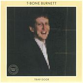 Trap Door (Remastered) by T Bone Burnett