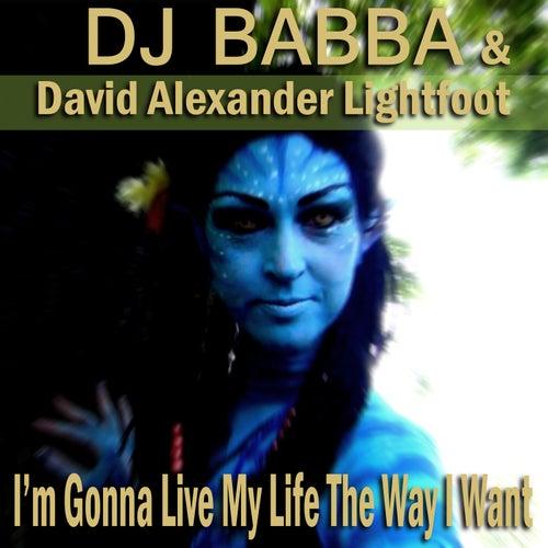 I'm Gonna Live My Life the Way I Want by D.J. Babba