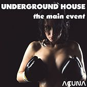 Underground House: The Main Event by Various Artists