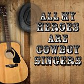 All My Heroes Are Cowboy Singers by Various Artists