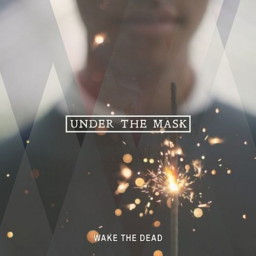 Under the Mask by Wake The Dead