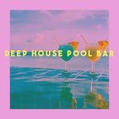 Deep House Pool Bar by Various Artists