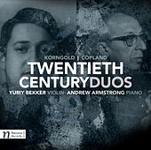 Twentieth Century Duos: Korngold & Copland von Yuriy Bekker
