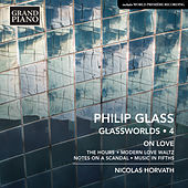 Philip Glass: Glassworlds, Vol. 4 – On Love by Nicolas Horvath