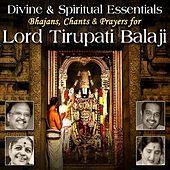 Divine & Spiritual Essentials Bhajans Chants & Prayers for Lord Tirupati Balaji by Various Artists