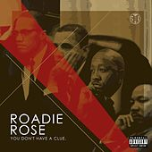 You Don't Have a Clue de Roadie Rose