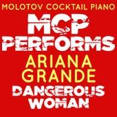 MCP Performs Ariana Grande: Dangerous Woman von Molotov Cocktail Piano