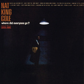 Where Did Everyone Go? by Nat King Cole