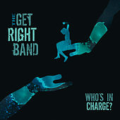 Who's in Charge? by The Get Right Band