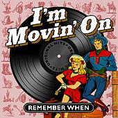 I'm Movin' On - Remember When by Various Artists