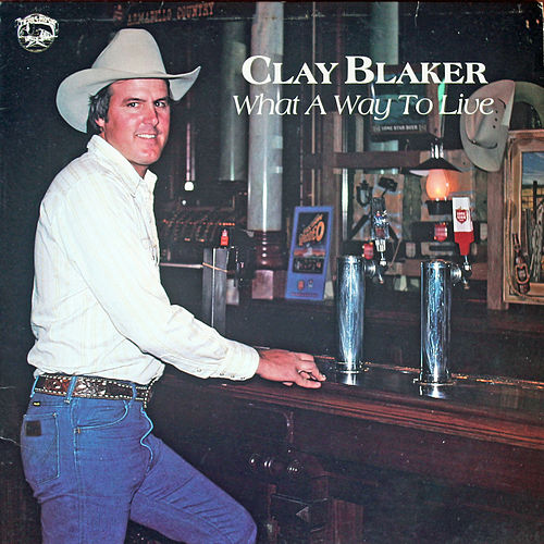 Wat a Way to Live by Clay Blaker