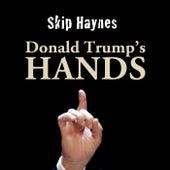 Donald Trump's Hands by Skip Haynes