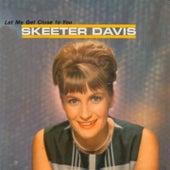 Let Me Get Close To de Skeeter Davis