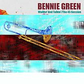 Bennie Green: Walikn' and Talkin'/The 45 Session by Bennie Green