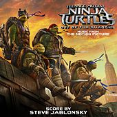 Teenage Mutant Ninja Turtles: Out of the Shadows (Music from the Motion Picture) van Steve Jablonsky