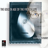 The Golden Age of the French Lute by Stephen Stubbs