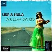 Like a Hula by A.R.S.O.N. Da Kid
