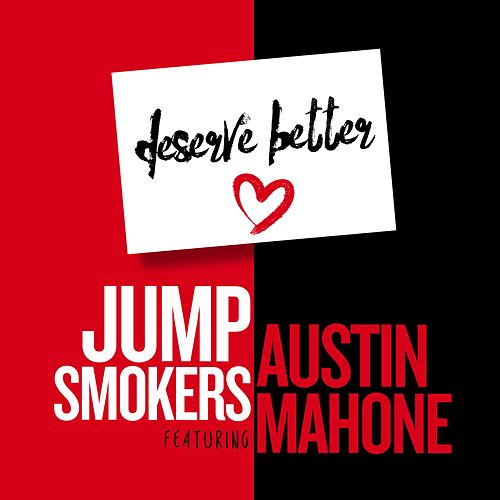 Deserve Better (feat. Austin Mahone) by Jump Smokers