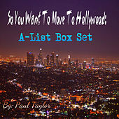 So You Want to Move to Hollywood: A-List Box Set by Paul Taylor