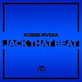 Jack That Beat by Robbie Rivera