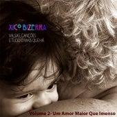 Valsas, Canções e Tudo Mais Que Há, Vol. 2: Um Amor Maior Que Imenso by Xico Bizerra