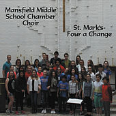 St. Mark's: Four a Change by Mansfield Middle School Chamber Choir