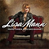 Hard Times, Bad Decisions by Lisa Mann
