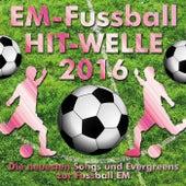 Em-Fussball Hit-Welle 2016 (Die neuesten Songs und Evergreens zur Fussball-EM) von Various Artists