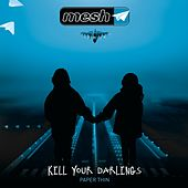 Kill Your Darlings by Mesh
