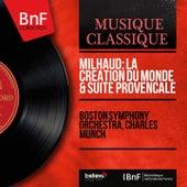 Milhaud: La création du monde & Suite provençale (Mono Version) von Boston Symphony Orchestra
