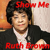 Show Me by Ruth Brown