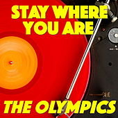 Stay Where You Are by The Olympics