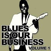 Blues Is Our Business, Vol. 1 von Various Artists