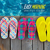 Easy Morning: Waking Up with Bossa Nova by Various Artists