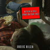Netflix & Chill (Penis On Your Face) de Anders Nilsen