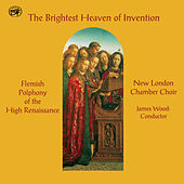 The Brightest Heaven of Invention: Flemish Polyphony of the High Renaissance by New London Chamber Choir