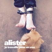 Je travaille pour un con de Alister