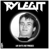 Ur Shts Retarded by Ry Legit