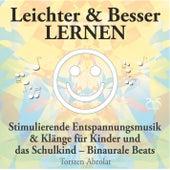 Leichter & Besser lernen - Stimulierende Entspannungsmusik & Klänge für Kinder und das Sch von Torsten Abrolat